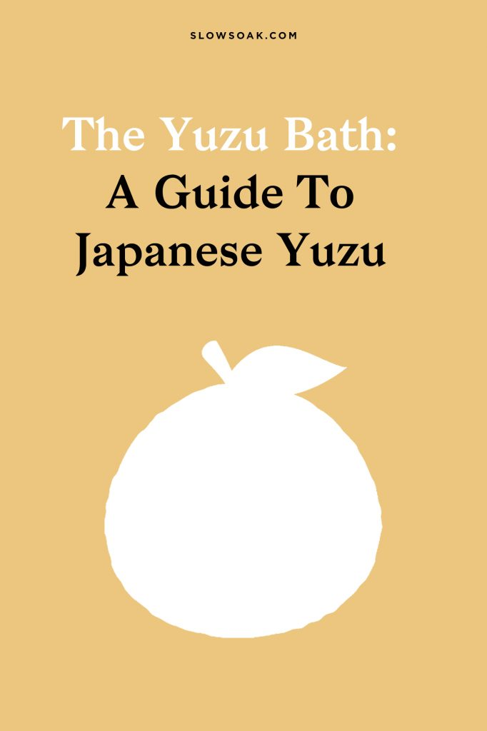 The Yuzu Bath: A Complete Guide to Japanese Yuzu - Visit www.slowsoak.com to discover bathing culture from around the world. yuzu bath, japanese yuzu, yuzu bathing, yuzuyu, yuzu bath salts, yuzu essential oil, yuzu fruit, bath salts, best bath salts, bath products, bath ideas, japanese bath salts amazon, japanese bath products, onsen salts, onsen at home, onsen diy, onsen home, self care, bath tub ideas, bath rituals, bath soak